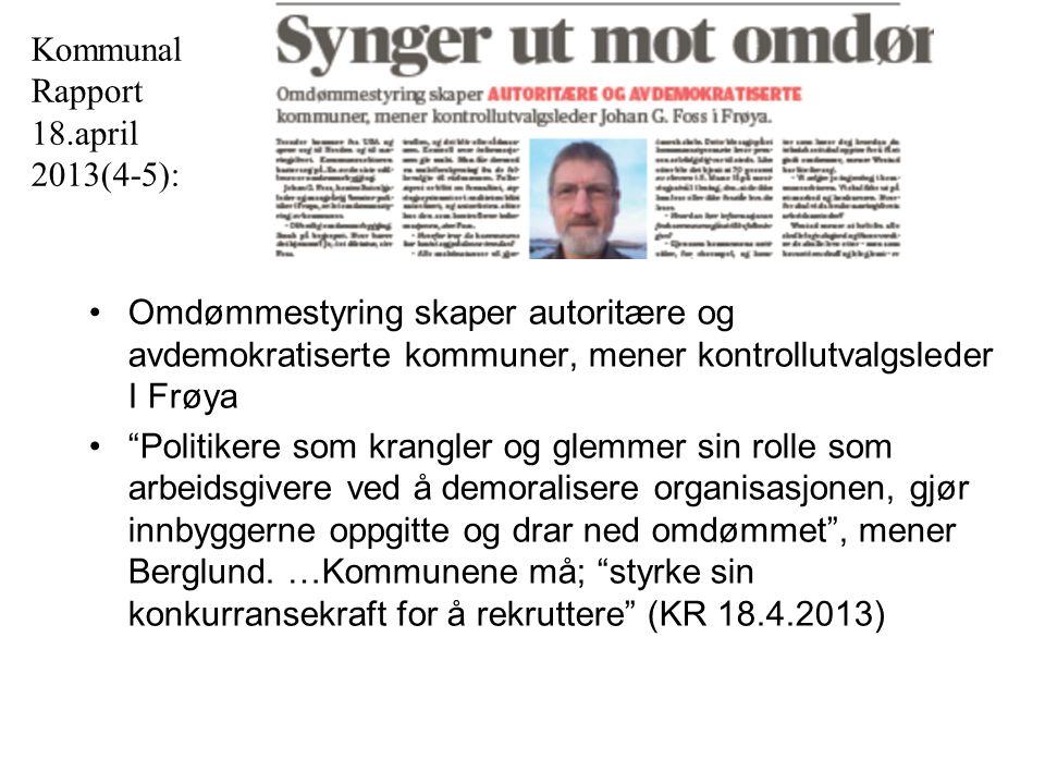 Omdømmestyring skaper autoritære og avdemokratiserte kommuner, mener kontrollutvalgsleder I Frøya Politikere som krangler og glemmer sin rolle som arbeidsgivere ved å demoralisere organisasjonen, gjør innbyggerne oppgitte og drar ned omdømmet , mener Berglund.