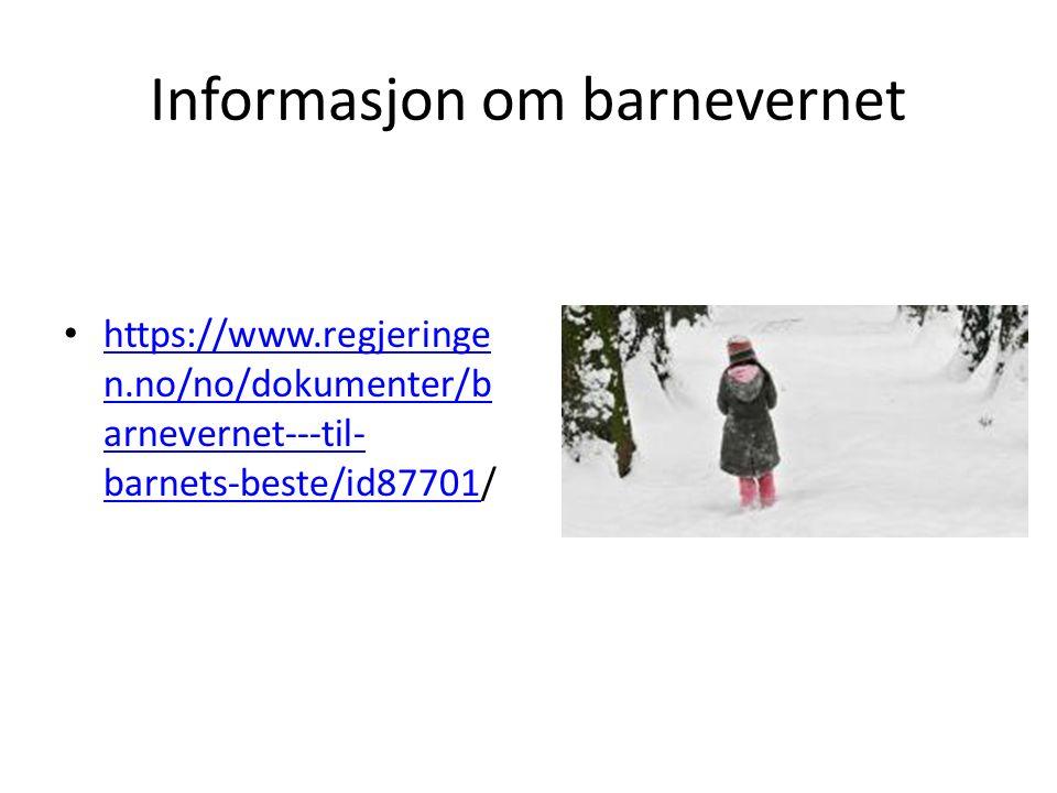 Informasjon om barnevernet https://www.regjeringe n.no/no/dokumenter/b arnevernet---til- barnets-beste/id87701/ https://www.regjeringe n.no/no/dokumenter/b arnevernet---til- barnets-beste/id87701