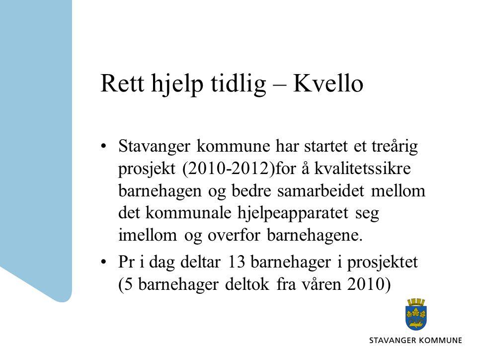 Rett hjelp tidlig – Kvello Stavanger kommune har startet et treårig prosjekt (2010-2012)for å kvalitetssikre barnehagen og bedre samarbeidet mellom det kommunale hjelpeapparatet seg imellom og overfor barnehagene.
