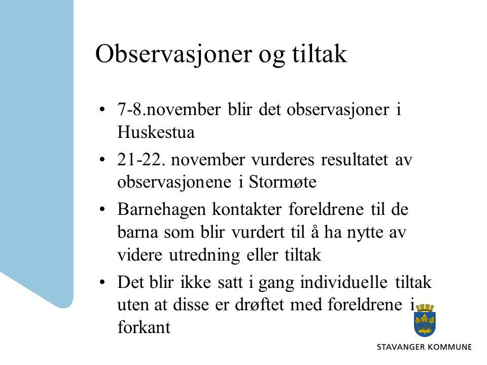 Observasjoner og tiltak 7-8.november blir det observasjoner i Huskestua 21-22. november vurderes resultatet av observasjonene i Stormøte Barnehagen ko
