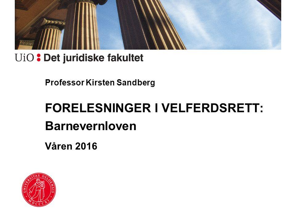 Professor Kirsten Sandberg FORELESNINGER I VELFERDSRETT: Barnevernloven Våren 2016