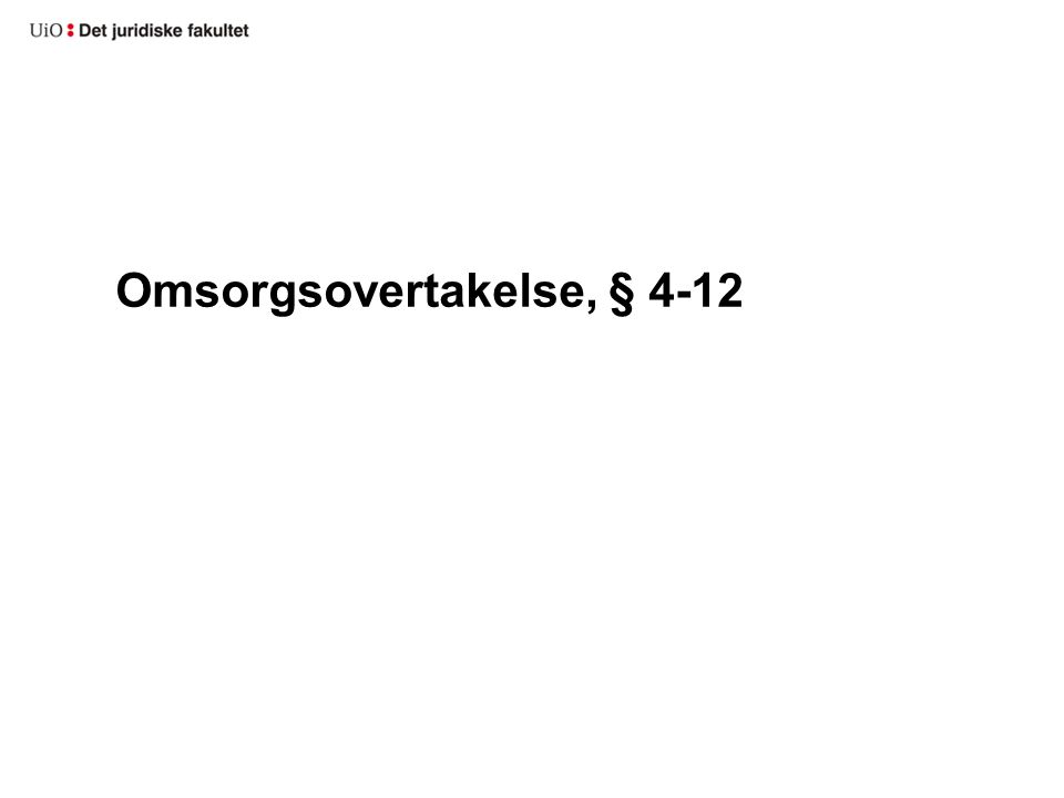 Omsorgsovertakelse, § 4-12
