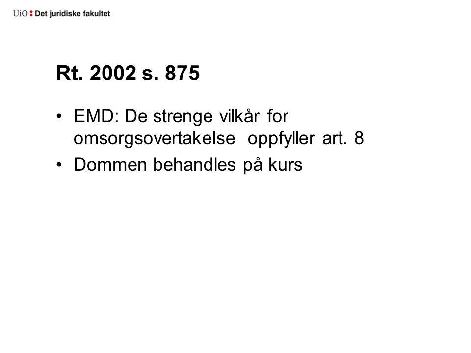 Rt. 2002 s. 875 EMD: De strenge vilkår for omsorgsovertakelse oppfyller art. 8 Dommen behandles på kurs