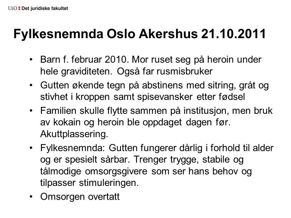 Fylkesnemnda Oslo Akershus 21.10.2011 Barn f. februar 2010. Mor ruset seg på heroin under hele graviditeten. Også far rusmisbruker Gutten økende tegn
