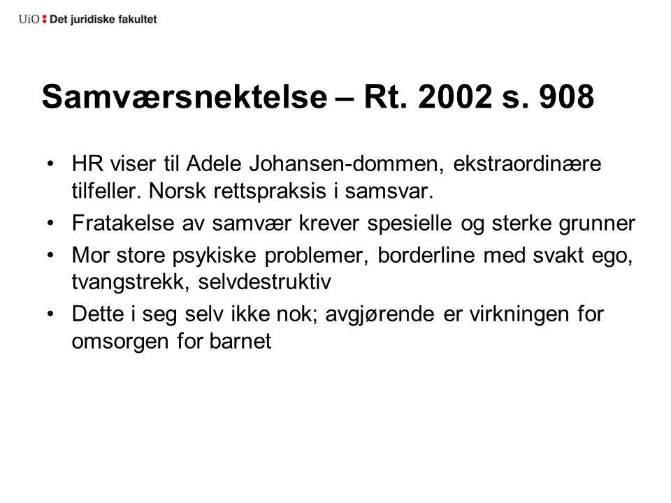 Samværsnektelse – Rt. 2002 s. 908 HR viser til Adele Johansen-dommen, ekstraordinære tilfeller. Norsk rettspraksis i samsvar. Fratakelse av samvær kre