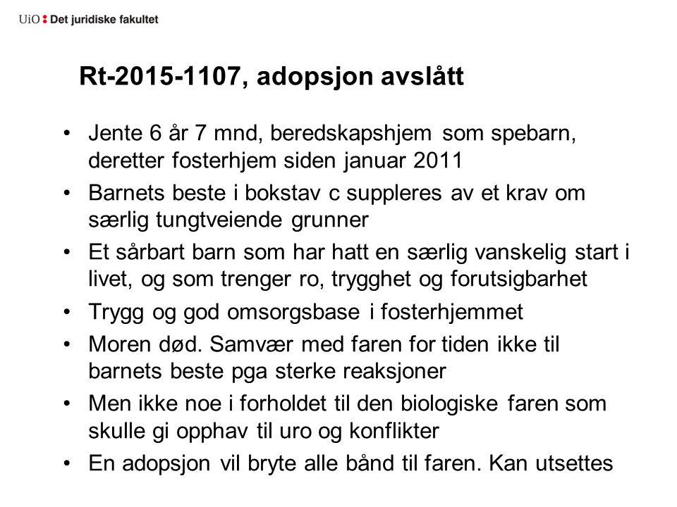 Rt-2015-1107, adopsjon avslått Jente 6 år 7 mnd, beredskapshjem som spebarn, deretter fosterhjem siden januar 2011 Barnets beste i bokstav c suppleres
