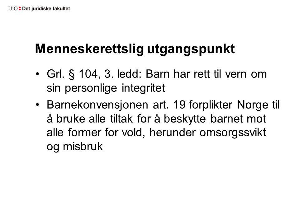Menneskerettslig utgangspunkt Grl. § 104, 3. ledd: Barn har rett til vern om sin personlige integritet Barnekonvensjonen art. 19 forplikter Norge til