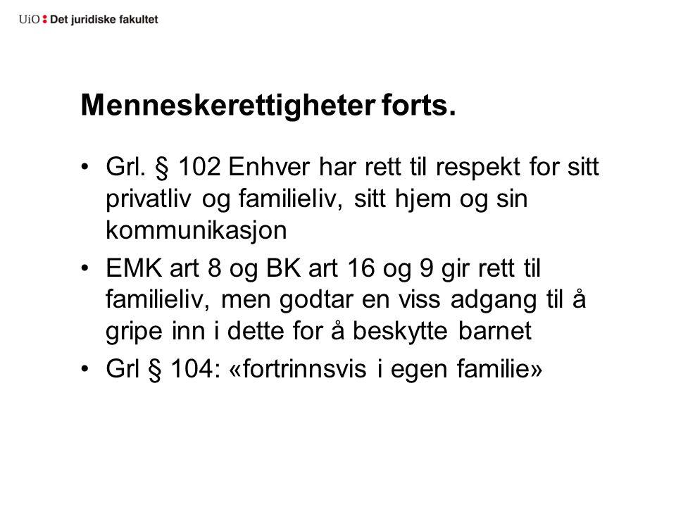 Menneskerettigheter forts. Grl. § 102 Enhver har rett til respekt for sitt privatliv og familieliv, sitt hjem og sin kommunikasjon EMK art 8 og BK art