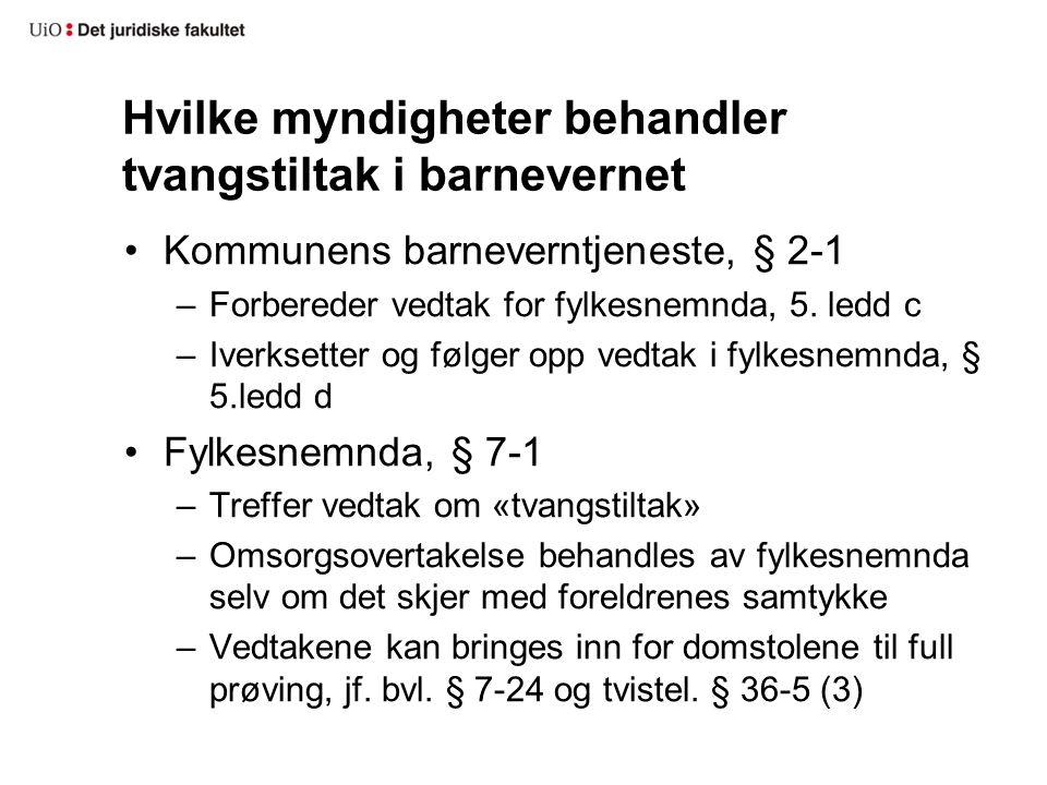 Hvilke myndigheter behandler tvangstiltak i barnevernet Kommunens barneverntjeneste, § 2-1 –Forbereder vedtak for fylkesnemnda, 5.
