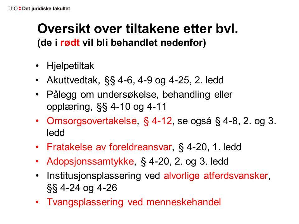 Oversikt over tiltakene etter bvl. (de i rødt vil bli behandlet nedenfor) Hjelpetiltak Akuttvedtak, §§ 4-6, 4-9 og 4-25, 2. ledd Pålegg om undersøkels