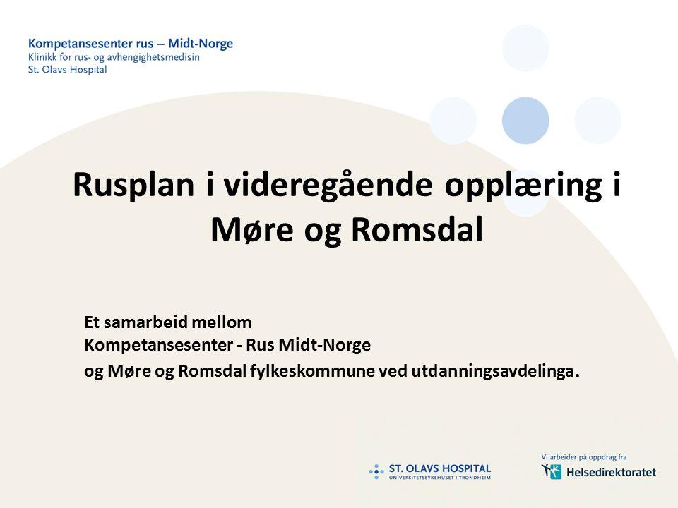 Rusplan i videregående opplæring i Møre og Romsdal Et samarbeid mellom Kompetansesenter - Rus Midt-Norge og Møre og Romsdal fylkeskommune ved utdanningsavdelinga.