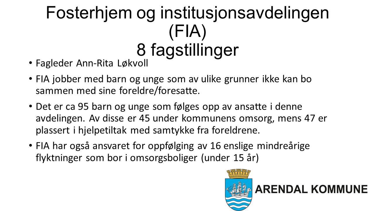 Fosterhjem og institusjonsavdelingen (FIA) 8 fagstillinger Fagleder Ann-Rita Løkvoll FIA jobber med barn og unge som av ulike grunner ikke kan bo sammen med sine foreldre/foresatte.