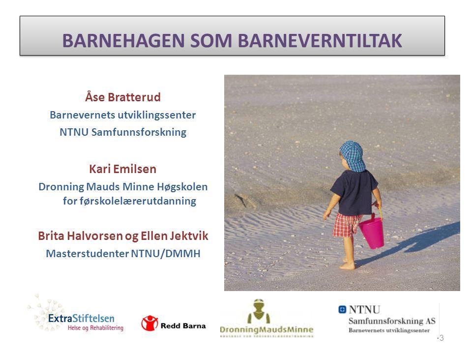 3 Åse Bratterud Barnevernets utviklingssenter NTNU Samfunnsforskning Kari Emilsen Dronning Mauds Minne Høgskolen for førskolelærerutdanning Brita Halv