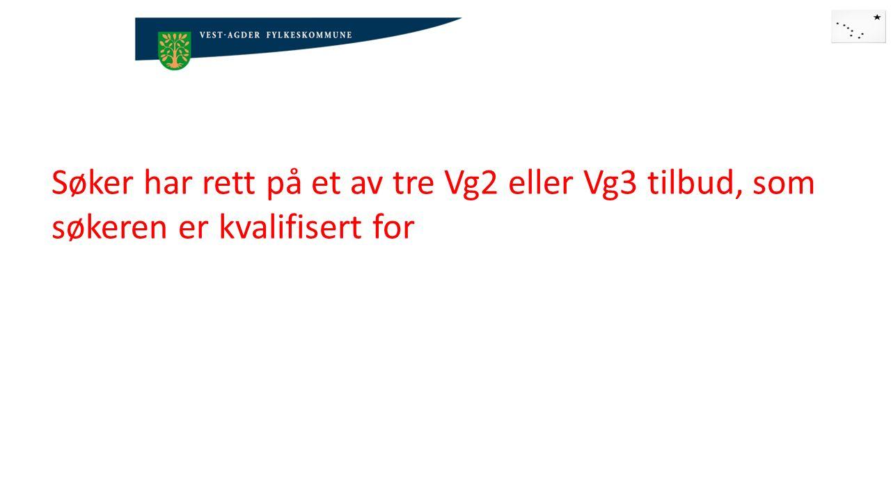 Søker har rett på et av tre Vg2 eller Vg3 tilbud, som søkeren er kvalifisert for