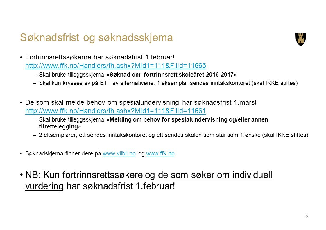 Søknadsfrist og søknadsskjema Fortrinnsrettssøkerne har søknadsfrist 1.februar! http://www.ffk.no/Handlers/fh.ashx?MId1=111&FilId=11665 http://www.ffk