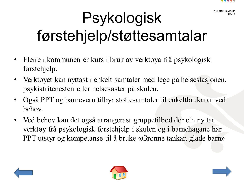 © ULSTEIN KOMMUNE SIDE 10 © ULSTEIN KOMMUNE Fleire i kommunen er kurs i bruk av verktøya frå psykologisk førstehjelp. Verktøyet kan nyttast i enkelt s