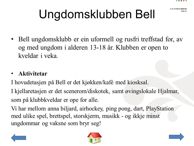 © ULSTEIN KOMMUNE SIDE 24 © ULSTEIN KOMMUNE Bell ungdomsklubb er ein uformell og rusfri treffstad for, av og med ungdom i alderen 13-18 år.