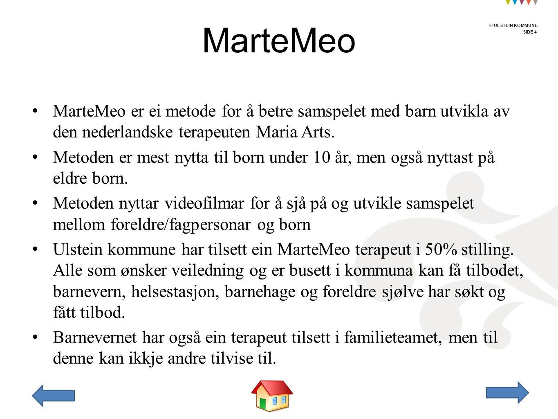 © ULSTEIN KOMMUNE SIDE 4 © ULSTEIN KOMMUNE MarteMeo er ei metode for å betre samspelet med barn utvikla av den nederlandske terapeuten Maria Arts.