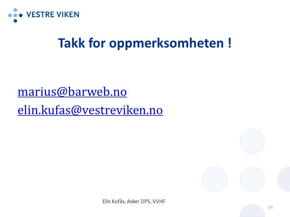 Takk for oppmerksomheten ! marius@barweb.no elin.kufas@vestreviken.no Elin Kufås, Asker DPS, VVHF 14