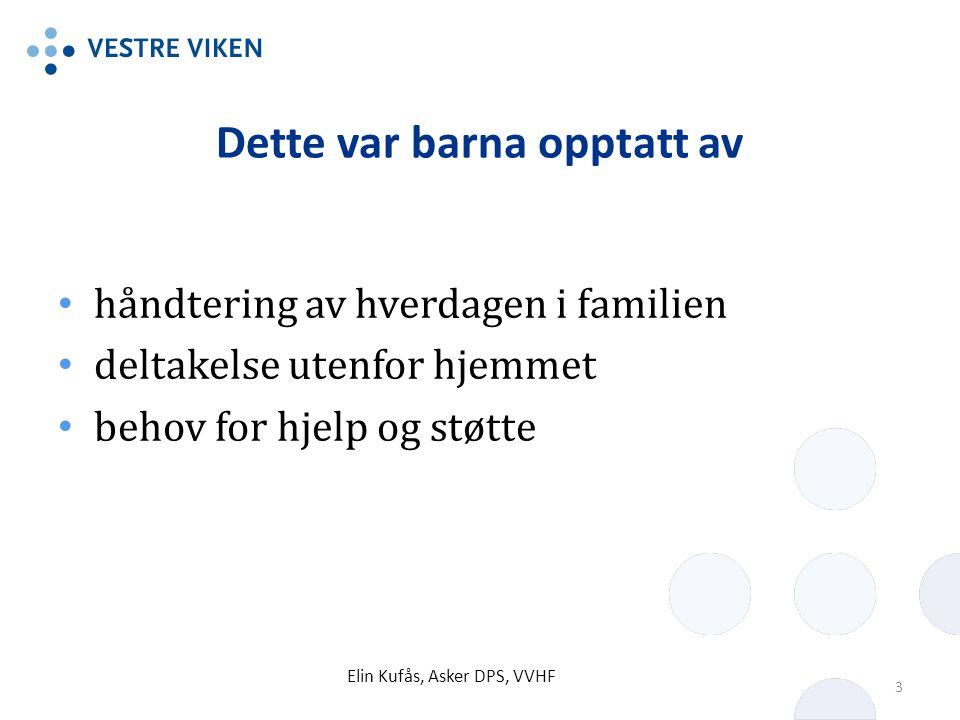 Dette var barna opptatt av håndtering av hverdagen i familien deltakelse utenfor hjemmet behov for hjelp og støtte Elin Kufås, Asker DPS, VVHF 3