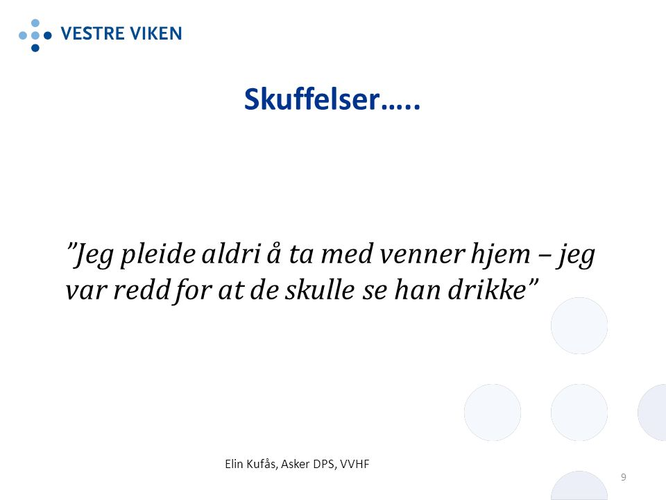 """Skuffelser….. """"Jeg pleide aldri å ta med venner hjem – jeg var redd for at de skulle se han drikke"""" Elin Kufås, Asker DPS, VVHF 9"""