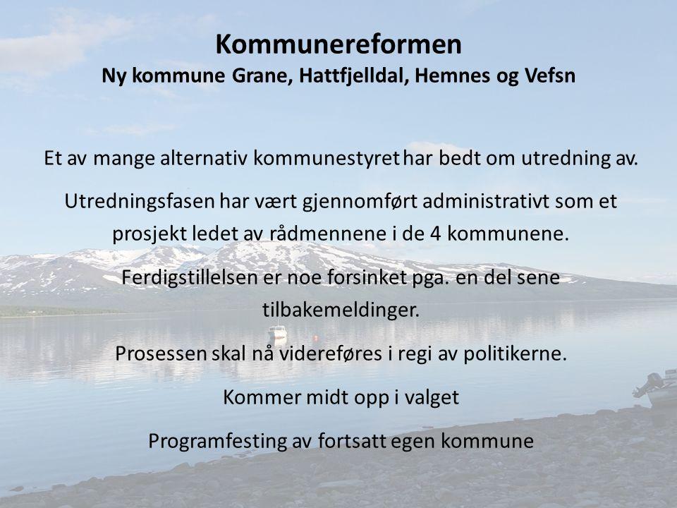 Kommunereformen Ny kommune Grane, Hattfjelldal, Hemnes og Vefsn Et av mange alternativ kommunestyret har bedt om utredning av. Utredningsfasen har vær