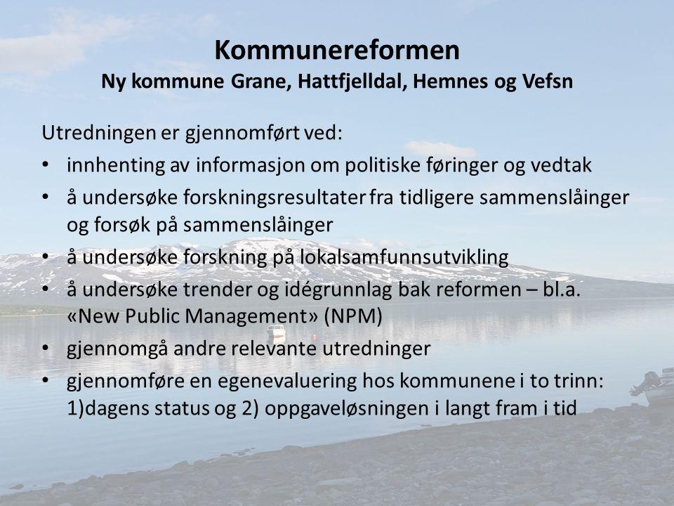 Kommunereformen Ny kommune Grane, Hattfjelldal, Hemnes og Vefsn Utredningen er gjennomført ved: innhenting av informasjon om politiske føringer og ved