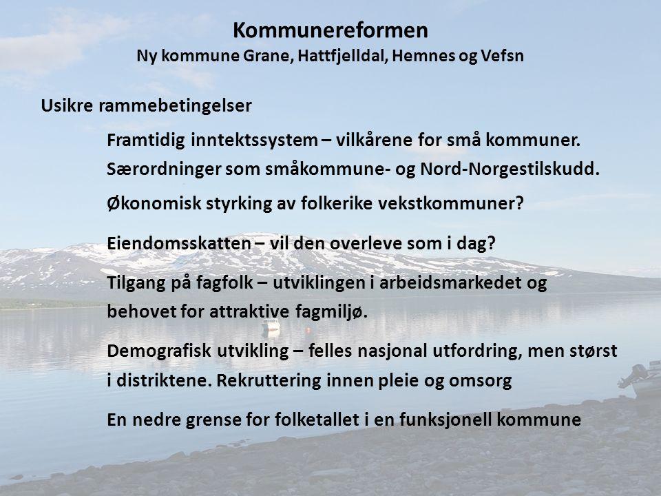 Kommunereformen Ny kommune Grane, Hattfjelldal, Hemnes og Vefsn Usikre rammebetingelser Framtidig inntektssystem – vilkårene for små kommuner.