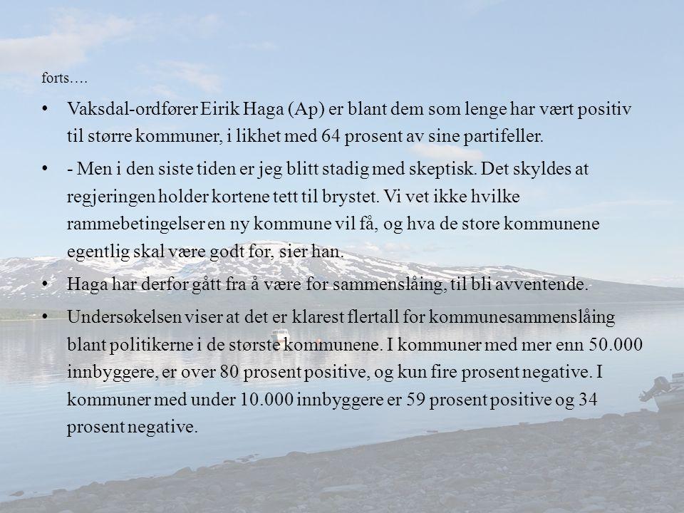 forts…. Vaksdal-ordfører Eirik Haga (Ap) er blant dem som lenge har vært positiv til større kommuner, i likhet med 64 prosent av sine partifeller. - M