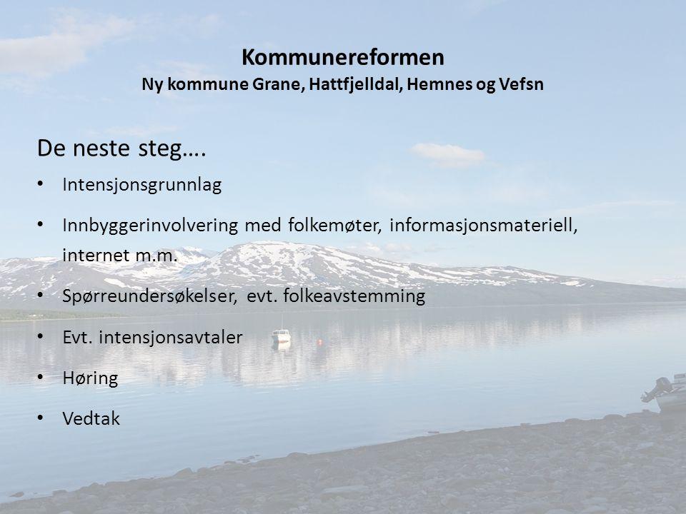 Kommunereformen Ny kommune Grane, Hattfjelldal, Hemnes og Vefsn De neste steg…. Intensjonsgrunnlag Innbyggerinvolvering med folkemøter, informasjonsma