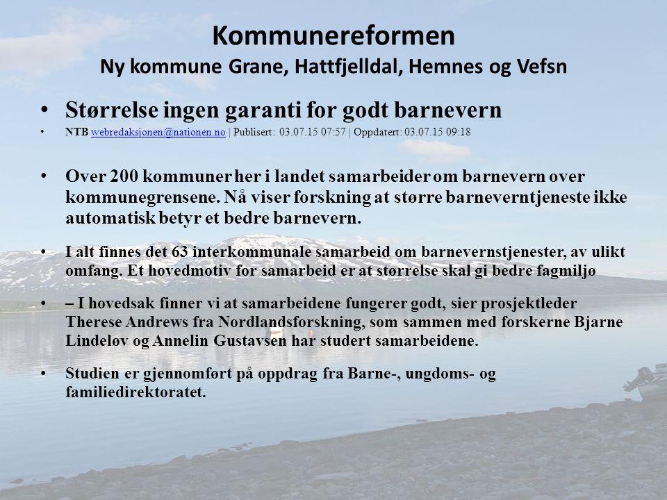 Kommunereformen Ny kommune Grane, Hattfjelldal, Hemnes og Vefsn Størrelse ingen garanti for godt barnevern NTB webredaksjonen@nationen.no | Publisert: