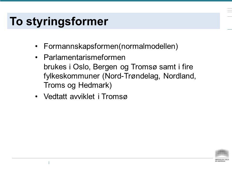 To styringsformer Formannskapsformen(normalmodellen) Parlamentarismeformen brukes i Oslo, Bergen og Tromsø samt i fire fylkeskommuner (Nord-Trøndelag, Nordland, Troms og Hedmark) Vedtatt avviklet i Tromsø
