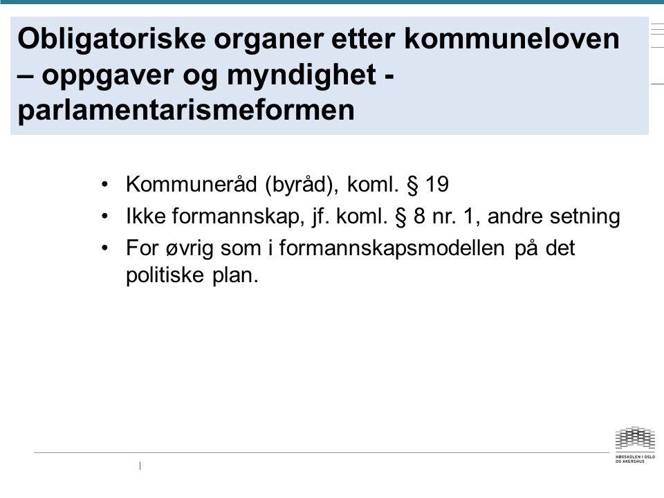 Obligatoriske organer etter kommuneloven – oppgaver og myndighet - parlamentarismeformen Kommuneråd (byråd), koml.