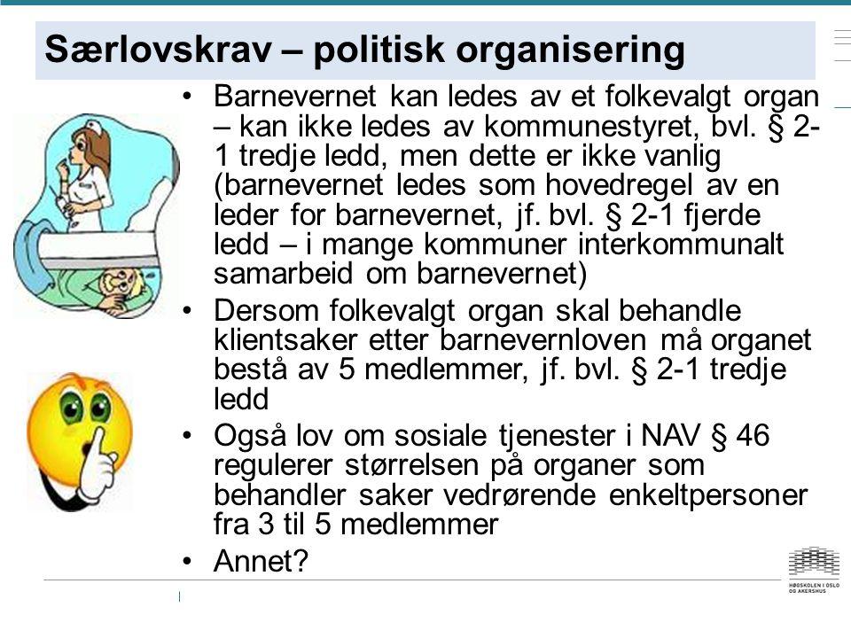 Særlovskrav – politisk organisering Barnevernet kan ledes av et folkevalgt organ – kan ikke ledes av kommunestyret, bvl.