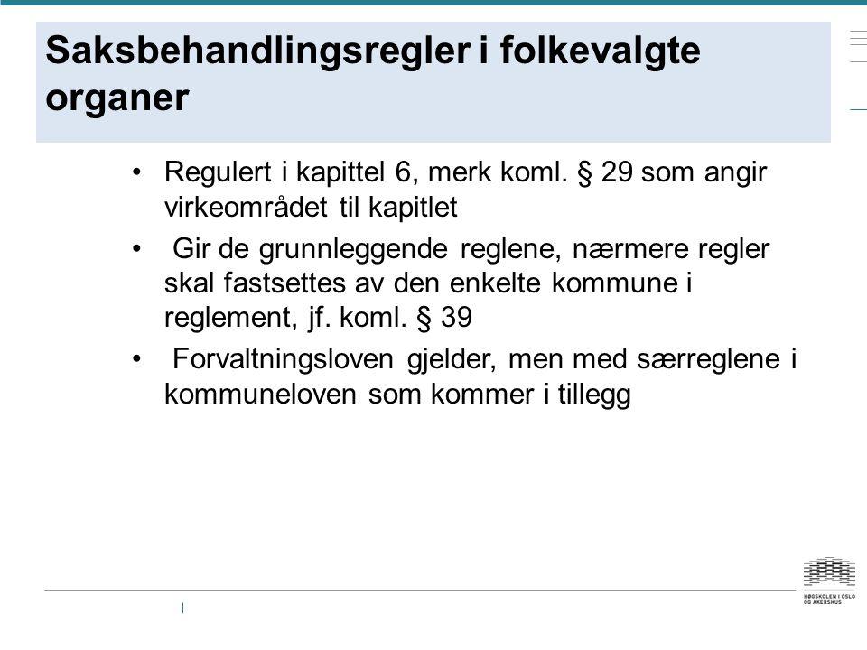 Saksbehandlingsregler i folkevalgte organer Regulert i kapittel 6, merk koml.