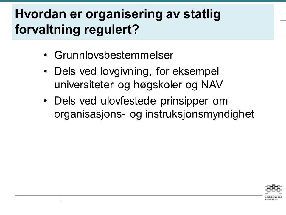 Hvordan er organisering av statlig forvaltning regulert.