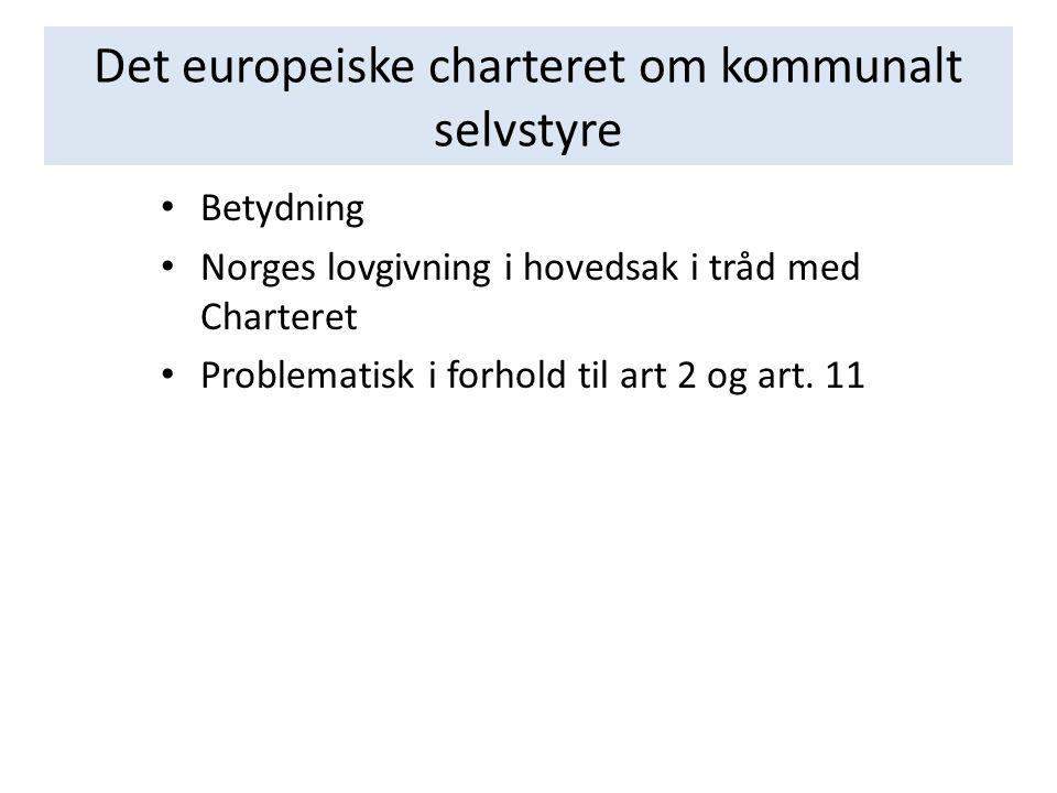 Det europeiske charteret om kommunalt selvstyre Betydning Norges lovgivning i hovedsak i tråd med Charteret Problematisk i forhold til art 2 og art.