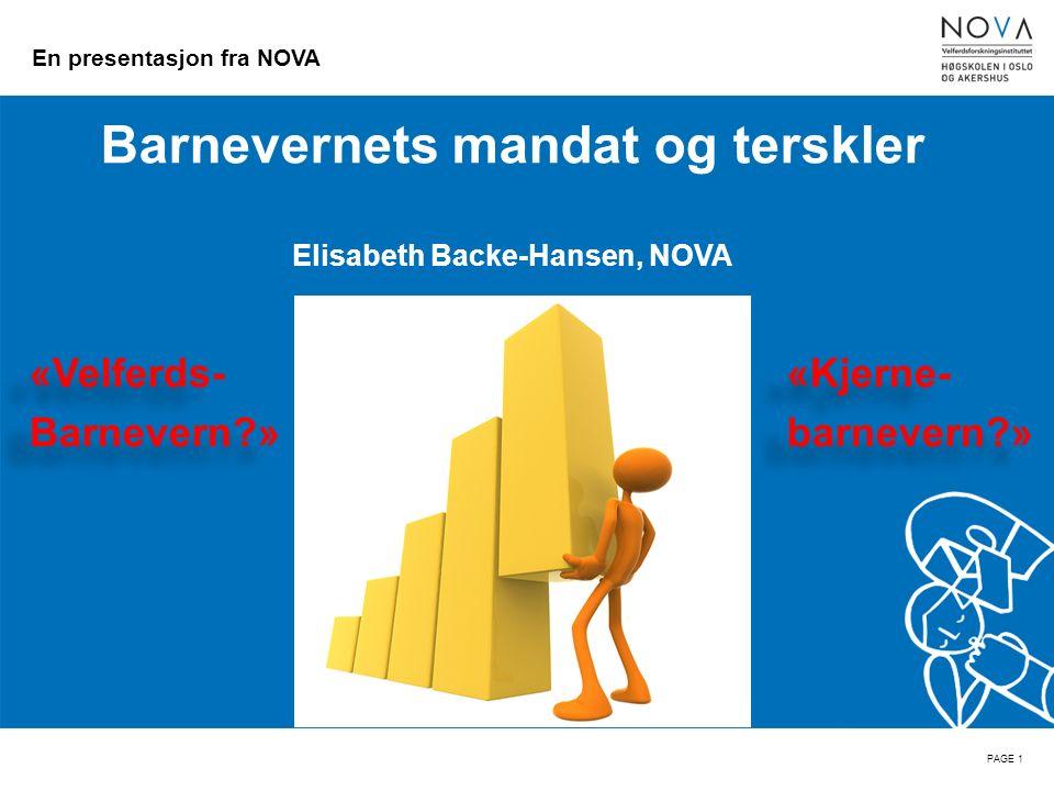 En presentasjon fra NOVA Barnevernets mandat og terskler Elisabeth Backe-Hansen, NOVA «Velferds- «Kjerne- Barnevern » barnevern » «Velferds- «Kjerne- Barnevern » barnevern » PAGE 1