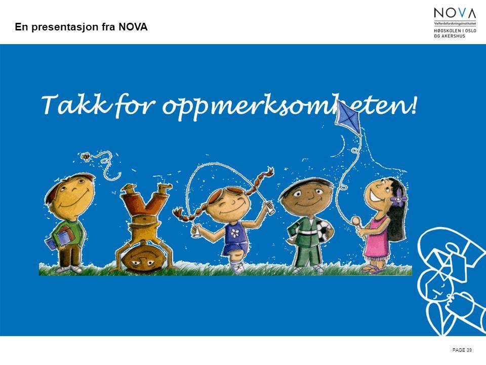 En presentasjon fra NOVA Takk for oppmerksomheten! PAGE 39