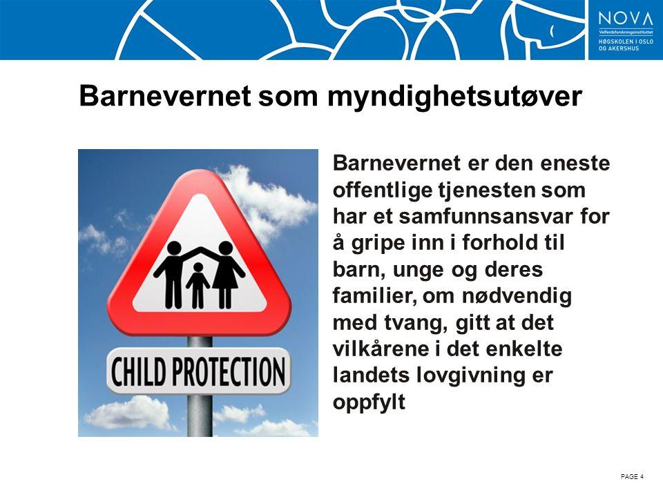 Barnevernet som myndighetsutøver Barnevernet er den eneste offentlige tjenesten som har et samfunnsansvar for å gripe inn i forhold til barn, unge og deres familier, om nødvendig med tvang, gitt at det vilkårene i det enkelte landets lovgivning er oppfylt PAGE 4