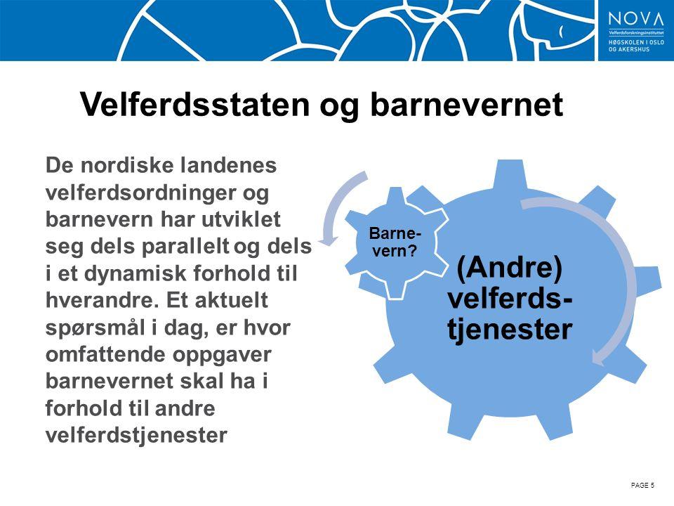 Velferdsstaten og barnevernet De nordiske landenes velferdsordninger og barnevern har utviklet seg dels parallelt og dels i et dynamisk forhold til hverandre.