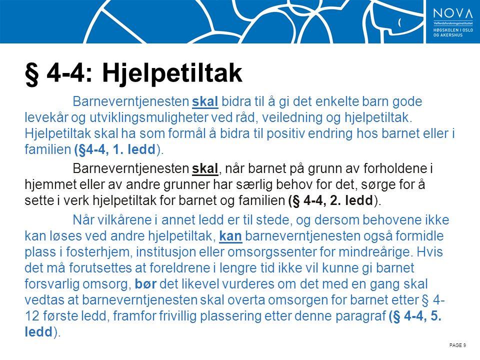 § 4-12: Omsorgsvedtak Vedtak om å overta omsorgen for et barn kan treffes a) dersom det er alvorlige mangler ved den daglige omsorg som barnet får, eller alvorlige mangler i forhold til den personlige kontakt og trygghet som det trenger etter sin alder og utvikling, b) dersom foreldrene ikke sørger for at et sykt, funksjonshemmet eller spesielt hjelpetrengende barn får dekket sitt særlige behov for behandling og opplæring, c) dersom barnet blir mishandlet eller utsatt for andre alvorlige overgrep i hjemmet, eller d) dersom det er overveiende sannsynlig at barnets helse eller utvikling kan bli alvorlig skadd fordi foreldrene er ute av stand til å ta tilstrekkelig ansvar for barnet PAGE 10