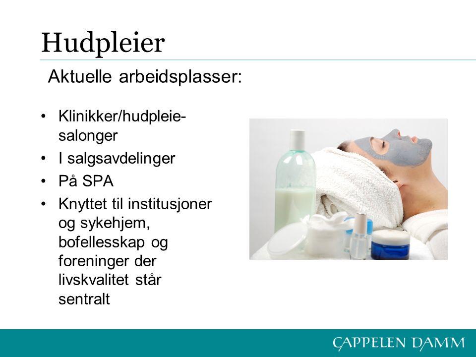 Hudpleier Klinikker/hudpleie- salonger I salgsavdelinger På SPA Knyttet til institusjoner og sykehjem, bofellesskap og foreninger der livskvalitet stå