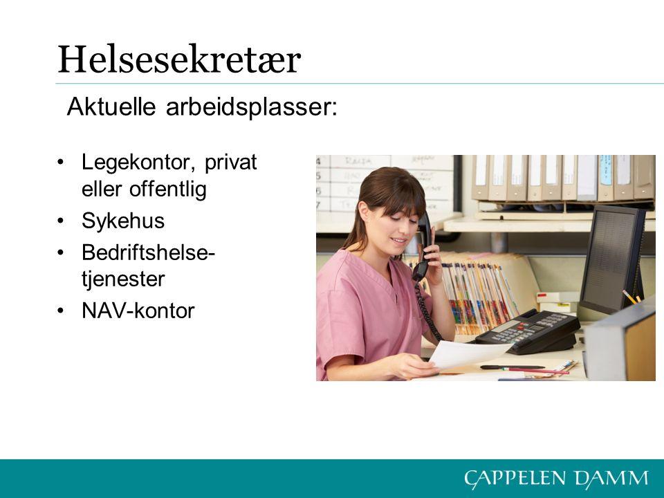 Helsesekretær Legekontor, privat eller offentlig Sykehus Bedriftshelse- tjenester NAV-kontor Aktuelle arbeidsplasser: