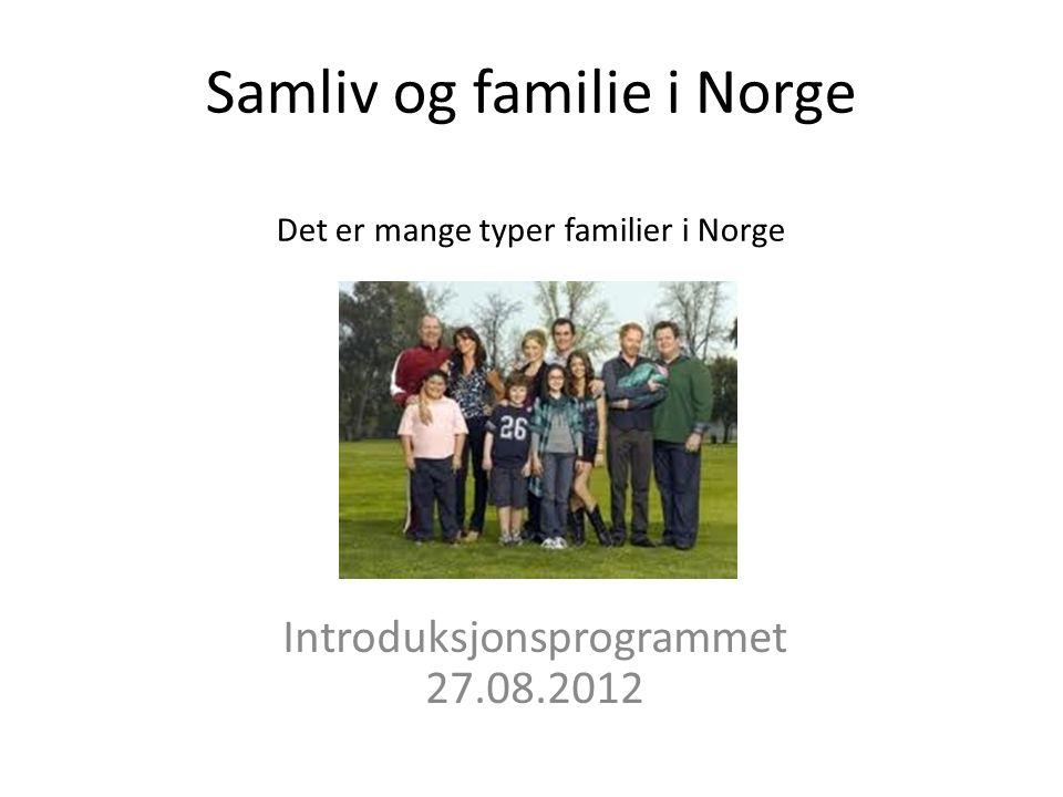 Samliv og familie i Norge Det er mange typer familier i Norge Introduksjonsprogrammet 27.08.2012