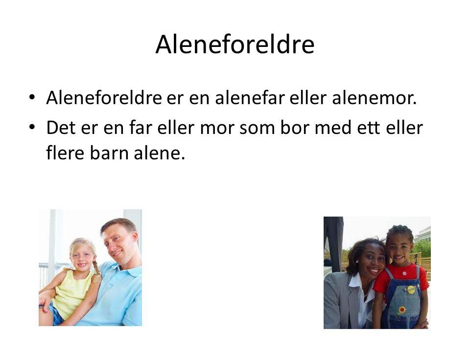 Aleneforeldre Aleneforeldre er en alenefar eller alenemor. Det er en far eller mor som bor med ett eller flere barn alene.