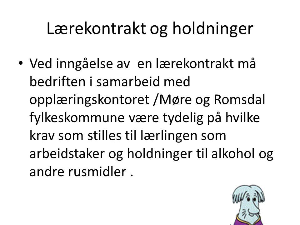 Lærekontrakt og holdninger Ved inngåelse av en lærekontrakt må bedriften i samarbeid med opplæringskontoret /Møre og Romsdal fylkeskommune være tydelig på hvilke krav som stilles til lærlingen som arbeidstaker og holdninger til alkohol og andre rusmidler.