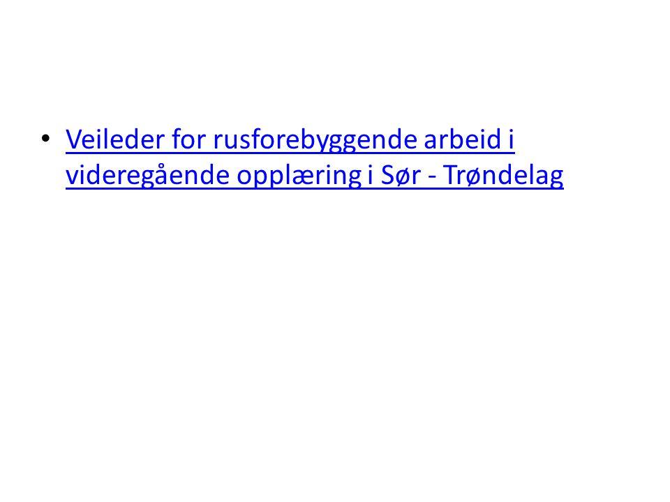 Veileder for rusforebyggende arbeid i videregående opplæring i Sør - Trøndelag Veileder for rusforebyggende arbeid i videregående opplæring i Sør - Trøndelag