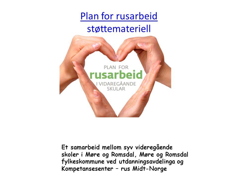 Plan for rusarbeid støttemateriell Et samarbeid mellom syv videregående skoler i Møre og Romsdal, Møre og Romsdal fylkeskommune ved utdanningsavdelinga og Kompetansesenter – rus Midt-Norge