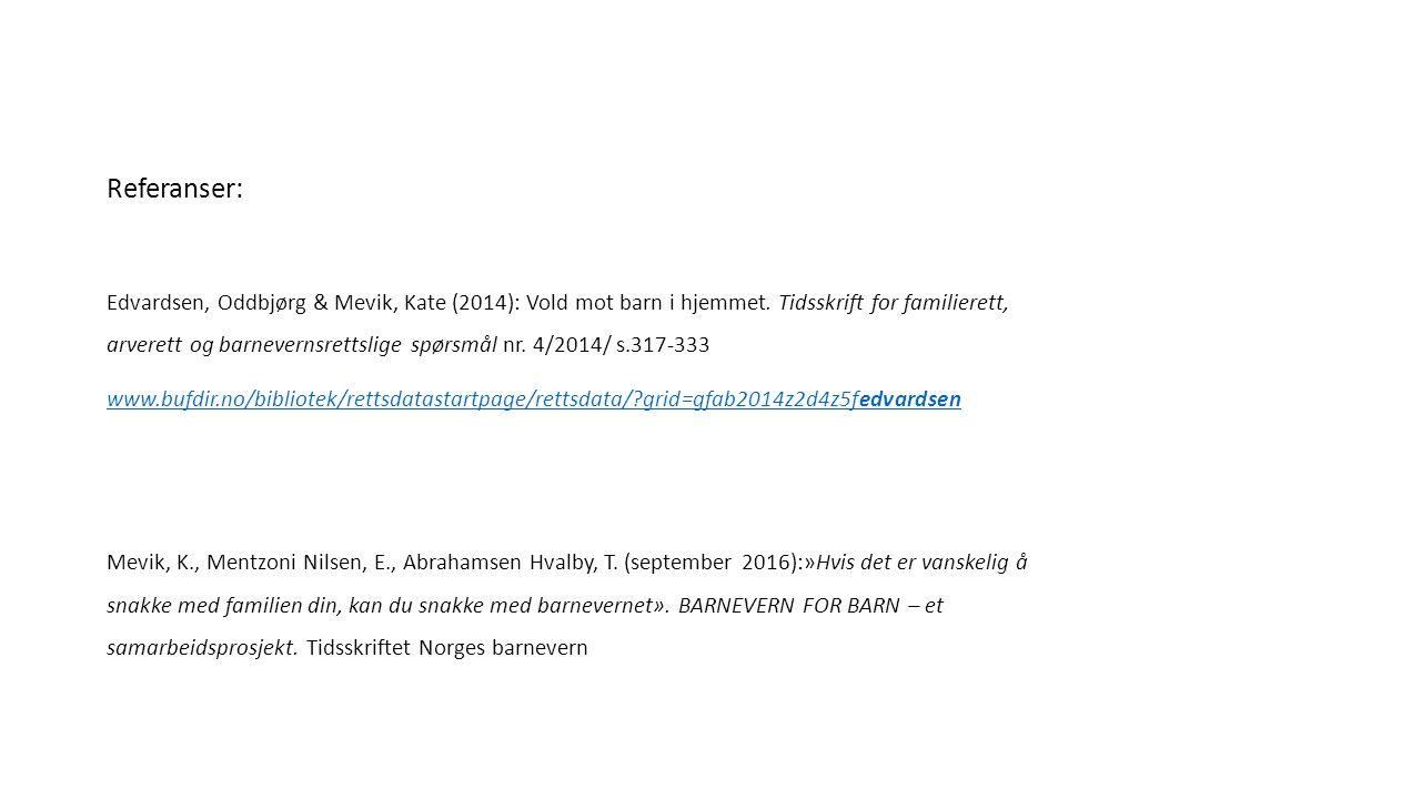 Referanser: Edvardsen, Oddbjørg & Mevik, Kate (2014): Vold mot barn i hjemmet.